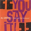 Al Green - You Say It!: Raw Rare! and Unreleased!