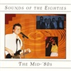 Sounds Of The Eighties - The Mid-'80s